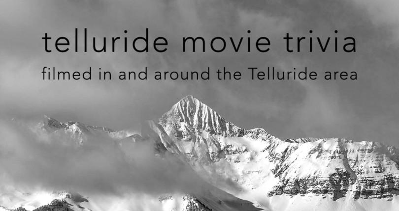 Telluride Movie Trivia